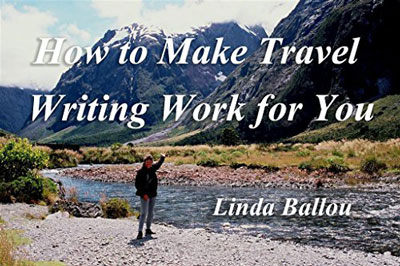 How to Make Travel Writing Work for You by Linda Ballou