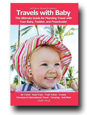 Travels with Baby: The Ultimate Guide for Planning Travel with Your Baby, Toddler, and Preschooler by Shelly Rivoli